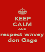 KEEP CALM AND respect wavey don Gage - Personalised Poster A4 size