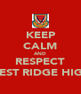 KEEP CALM AND RESPECT WEST RIDGE HIGH - Personalised Poster A4 size