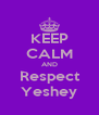 KEEP CALM AND Respect Yeshey - Personalised Poster A4 size
