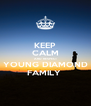 KEEP CALM AND RESPECT YOUNG DIAMOND FAMILY  - Personalised Poster A4 size