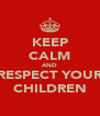 KEEP CALM AND RESPECT YOUR CHILDREN - Personalised Poster A4 size