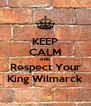 KEEP CALM AND Respect Your King Wilmarck - Personalised Poster A4 size