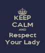 KEEP CALM AND Respect Your Lady - Personalised Poster A4 size