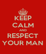 KEEP CALM AND RESPECT YOUR MAN - Personalised Poster A4 size