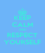 KEEP CALM AND RESPECT YOURSELF - Personalised Poster A4 size