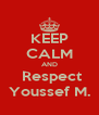 KEEP CALM AND  Respect Youssef M. - Personalised Poster A4 size