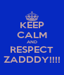 KEEP CALM AND RESPECT ZADDDY!!!! - Personalised Poster A4 size