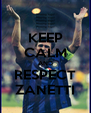 KEEP CALM AND RESPECT ZANETTI - Personalised Poster A4 size