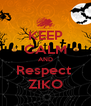 KEEP CALM AND Respect  ZIKO - Personalised Poster A4 size