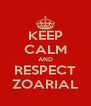 KEEP CALM AND RESPECT ZOARIAL - Personalised Poster A4 size