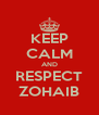 KEEP CALM AND RESPECT ZOHAIB - Personalised Poster A4 size