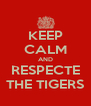 KEEP CALM AND RESPECTE THE TIGERS - Personalised Poster A4 size