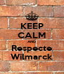 KEEP CALM AND Respecte Wilmarck - Personalised Poster A4 size