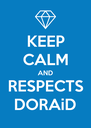 KEEP CALM AND RESPECTS DORAiD - Personalised Poster A4 size