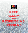 KEEP CALM AND RESPEITE AS  REGRAS - Personalised Poster A4 size