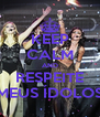 KEEP CALM AND RESPEITE MEUS ÍDOLOS - Personalised Poster A4 size