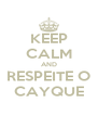 KEEP CALM AND RESPEITE O CAYQUE - Personalised Poster A4 size