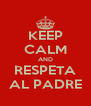 KEEP CALM AND RESPETA AL PADRE - Personalised Poster A4 size