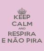 KEEP CALM AND RESPIRA E NÃO PIRA - Personalised Poster A4 size