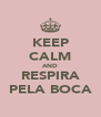 KEEP CALM AND RESPIRA PELA BOCA - Personalised Poster A4 size