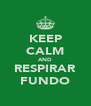 KEEP CALM AND RESPIRAR FUNDO - Personalised Poster A4 size