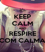 KEEP CALM AND RESPIRE COM CALMA - Personalised Poster A4 size