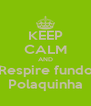 KEEP CALM AND Respire fundo Polaquinha - Personalised Poster A4 size