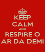 KEEP CALM AND RESPIRE O AR DA DEMI - Personalised Poster A4 size