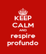 KEEP CALM AND respire profundo - Personalised Poster A4 size