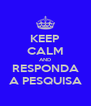KEEP CALM AND RESPONDA A PESQUISA - Personalised Poster A4 size