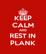 KEEP CALM AND REST IN PLANK - Personalised Poster A4 size