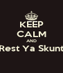 KEEP CALM AND Rest Ya Skunt  - Personalised Poster A4 size