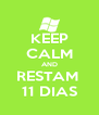 KEEP CALM AND RESTAM  11 DIAS - Personalised Poster A4 size