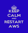 KEEP CALM AND RESTART AWS - Personalised Poster A4 size