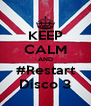 KEEP CALM AND #Restart Disco 3 - Personalised Poster A4 size