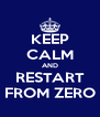 KEEP CALM AND RESTART FROM ZERO - Personalised Poster A4 size