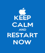 KEEP CALM AND RESTART NOW - Personalised Poster A4 size
