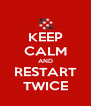 KEEP CALM AND RESTART TWICE - Personalised Poster A4 size