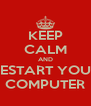 KEEP CALM AND RESTART YOUR COMPUTER - Personalised Poster A4 size