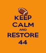 KEEP CALM AND RESTORE 44 - Personalised Poster A4 size