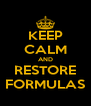 KEEP CALM AND RESTORE FORMULAS - Personalised Poster A4 size