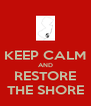 KEEP CALM AND RESTORE THE SHORE - Personalised Poster A4 size