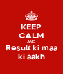KEEP CALM AND Result ki maa ki aakh - Personalised Poster A4 size