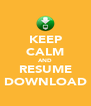 KEEP CALM AND RESUME DOWNLOAD - Personalised Poster A4 size