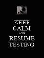 KEEP CALM AND RESUME TESTING - Personalised Poster A4 size