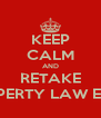 KEEP CALM AND RETAKE PROPERTY LAW EXAM - Personalised Poster A4 size