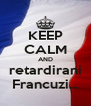 KEEP CALM AND retardirani Francuzi... - Personalised Poster A4 size