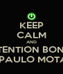 KEEP CALM AND RETENTION BONUS FOR PAULO MOTA ON - Personalised Poster A4 size