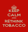 KEEP CALM AND RETHINK TOBACCO - Personalised Poster A4 size