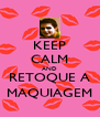 KEEP CALM AND RETOQUE A MAQUIAGEM - Personalised Poster A4 size